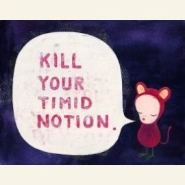 Kill your Timid Notion